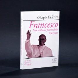 FRANCESCO - NON ABBIATE PAURA DELLA TENEREZZA - LIBRO DEL PAPA