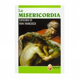 La Misericordia Catechesi di Papa Francesco