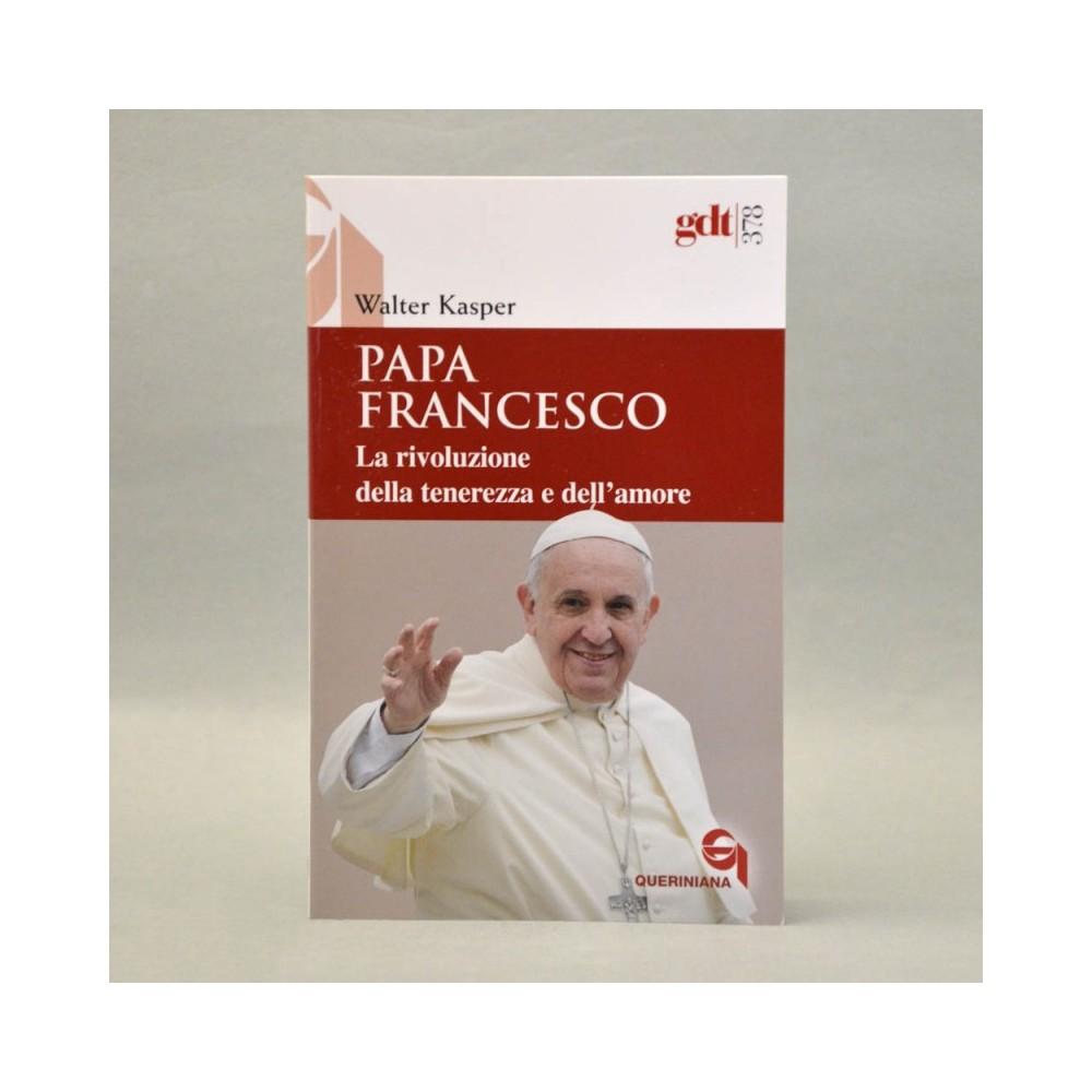 Papa Francesco. La rivoluzione della Tenerezza e dell'Amore